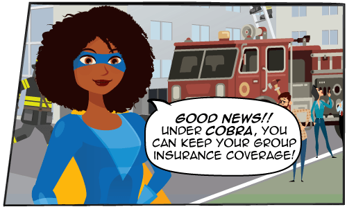 Under COBRA, you can keep your group insurance coverage!